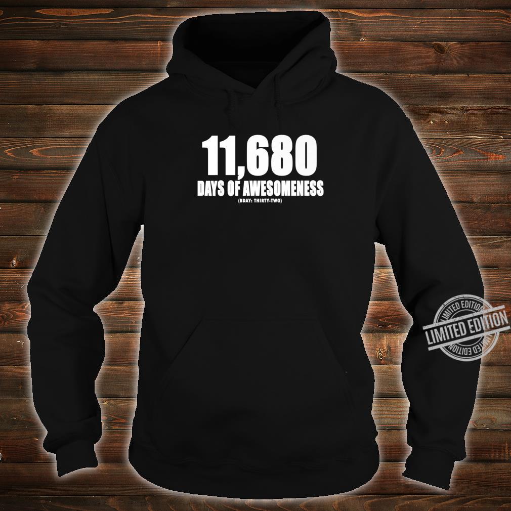 11680 DAYS OF AWESOMENESS BDAY THIRTY SECOND 32ND Birthday Shirt hoodie