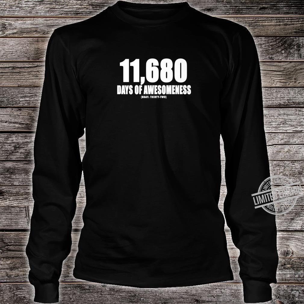 11680 DAYS OF AWESOMENESS BDAY THIRTY SECOND 32ND Birthday Shirt long sleeved