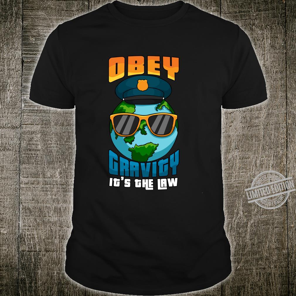 Obey Gravity Its The Law Earth Police Shirt