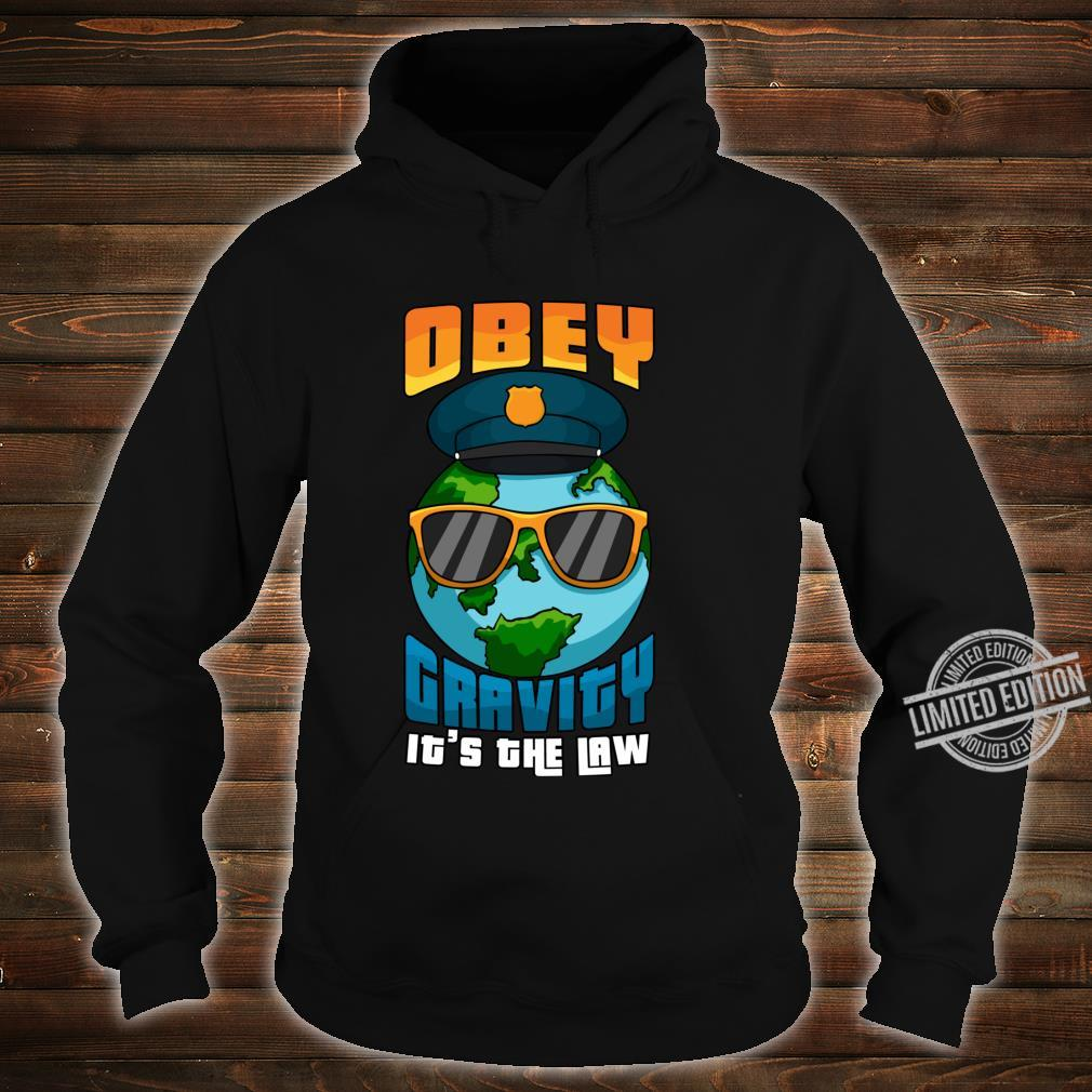 Obey Gravity Its The Law Earth Police Shirt hoodie