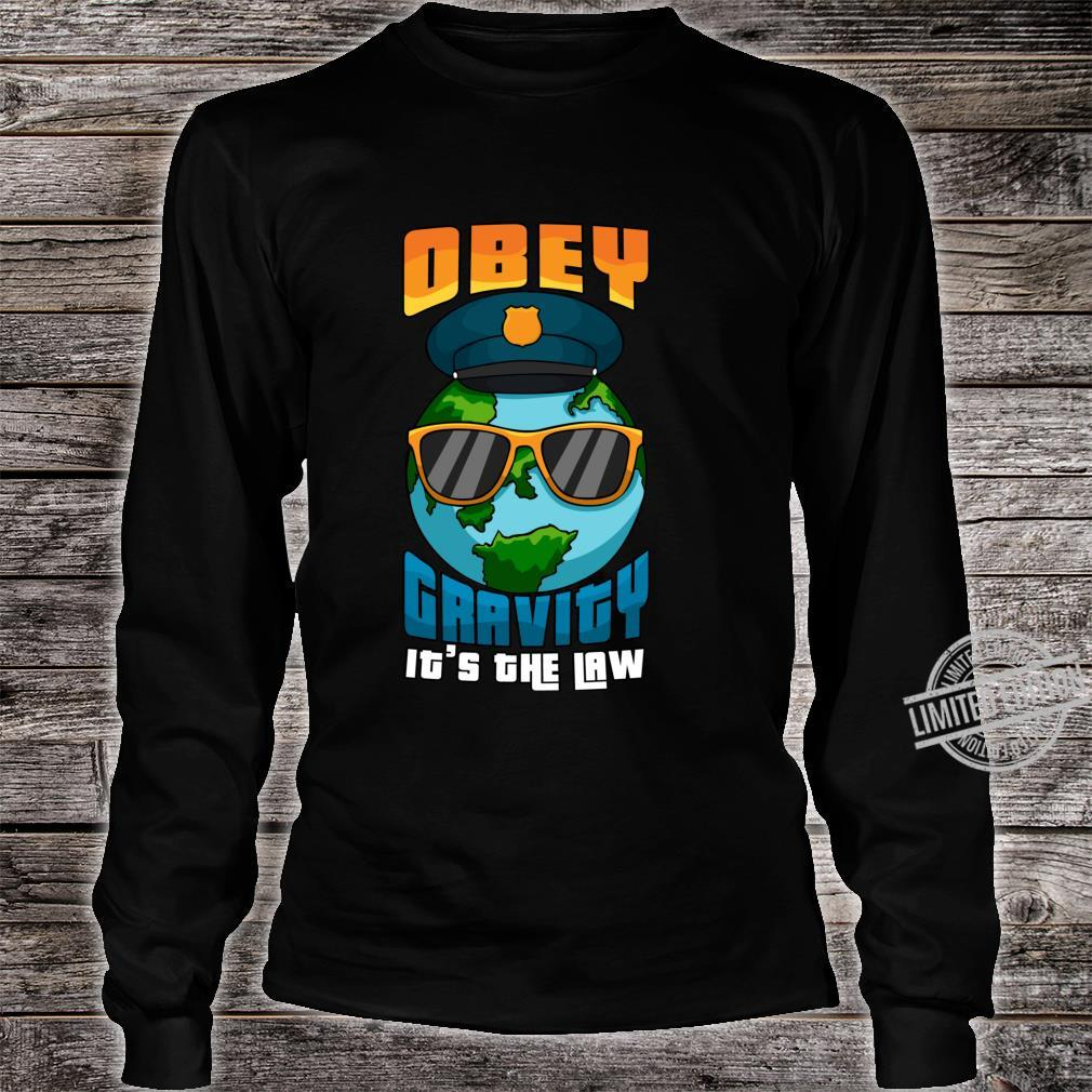 Obey Gravity Its The Law Earth Police Shirt long sleeved