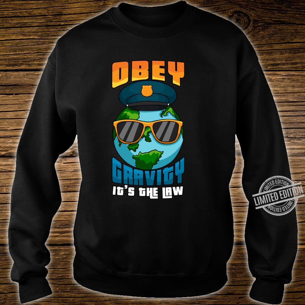 Obey Gravity Its The Law Earth Police Shirt sweater