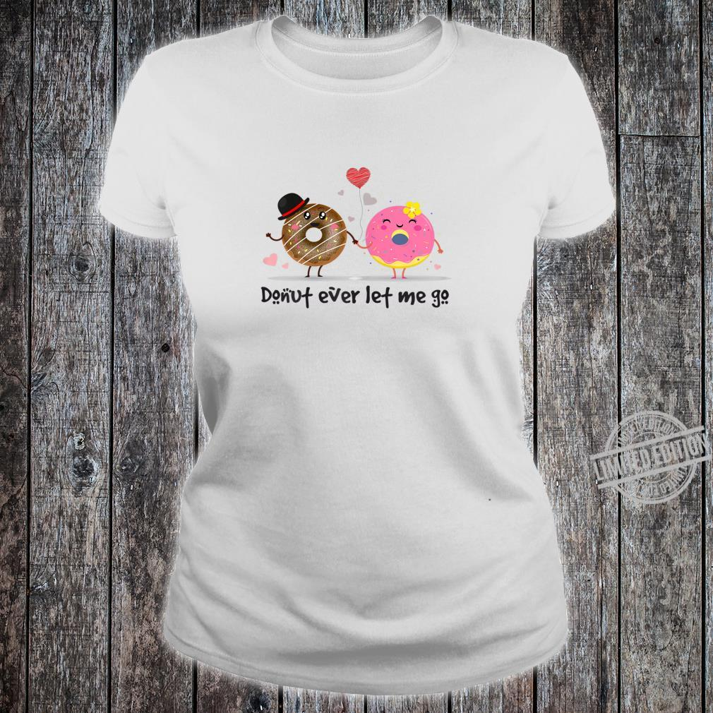 Womens Donut Ever Let Me Go Shirt ladies tee