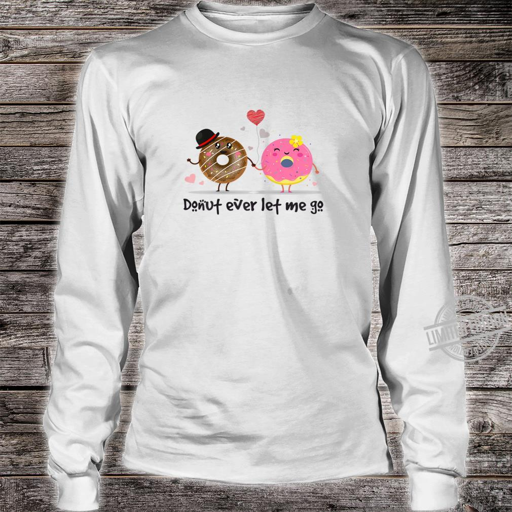 Womens Donut Ever Let Me Go Shirt long sleeved