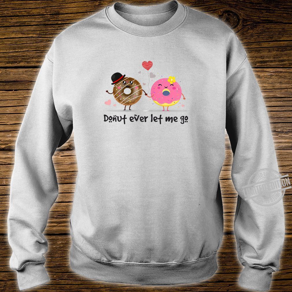 Womens Donut Ever Let Me Go Shirt sweater