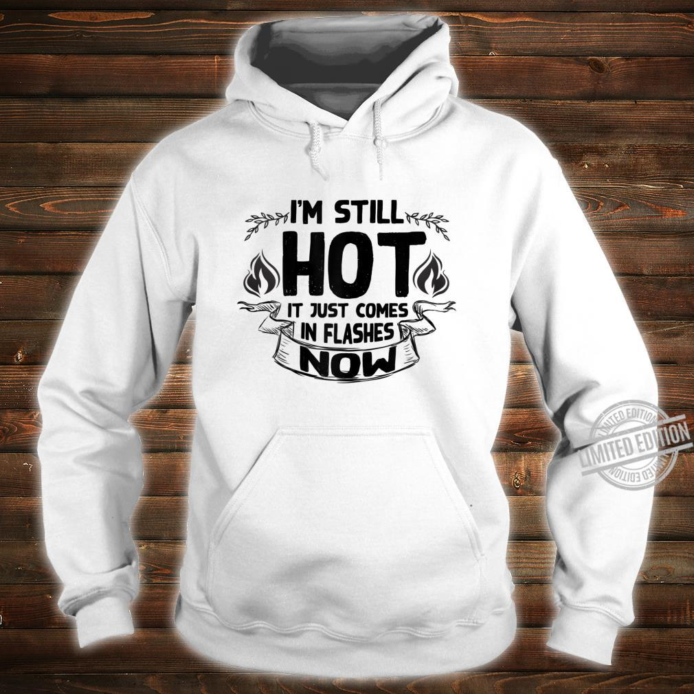 Womens I'm Still Hot It Just Comes in Flashes Now Shirt hoodie